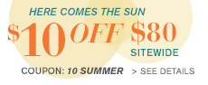 10%OFF on purchases of US$80 Get ready for Summer